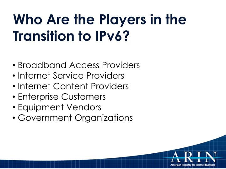 Who Are the Players in the Transition to IPv6?