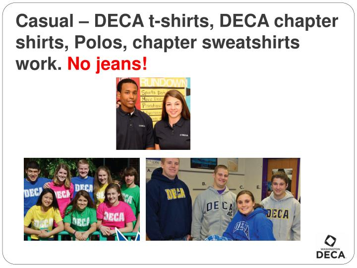 Casual – DECA t-shirts, DECA chapter shirts, Polos, chapter sweatshirts work.