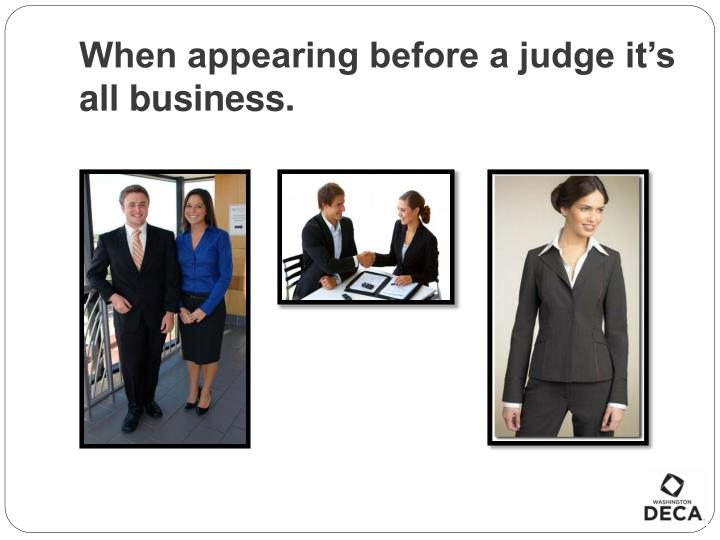 When appearing before a judge it s all business