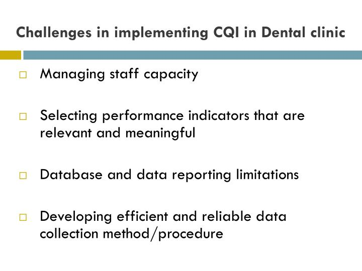 Challenges in implementing CQI in Dental clinic