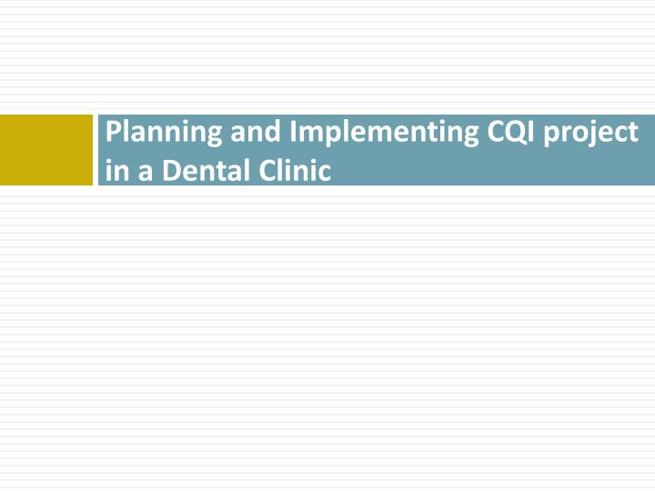 Planning and Implementing CQI project in a Dental Clinic