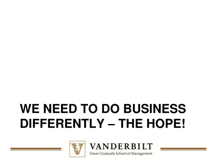 We Need to do business differently – the hope!