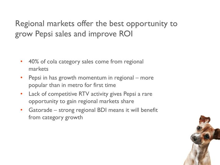 Regional markets offer the best opportunity to grow pepsi sales and improve roi
