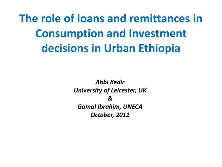 The role of loans and remittances in consumption and investment decisions in urban ethiopia
