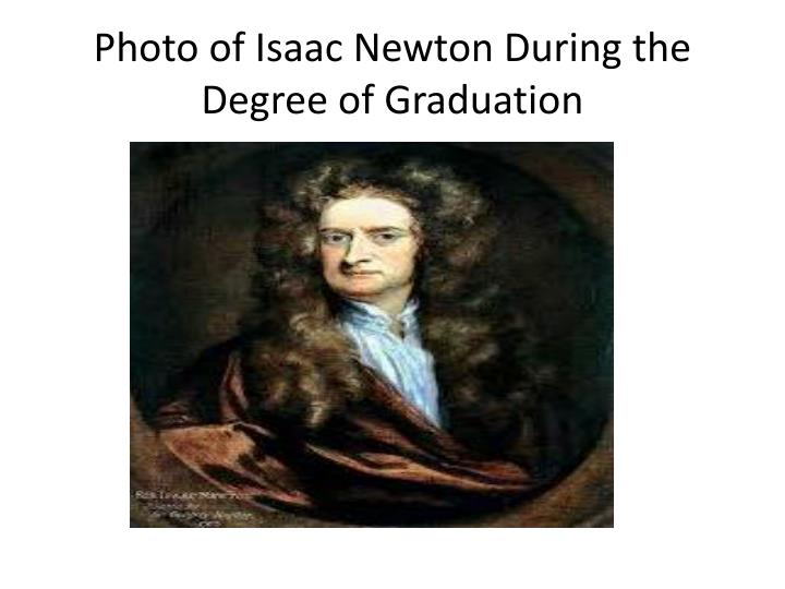 Photo of Isaac Newton During the Degree of Graduation