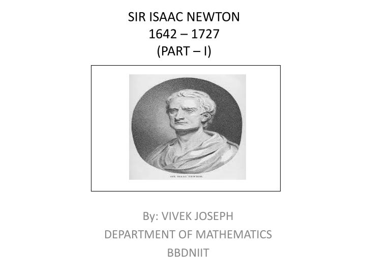 Sir isaac newton 1642 1727 part i