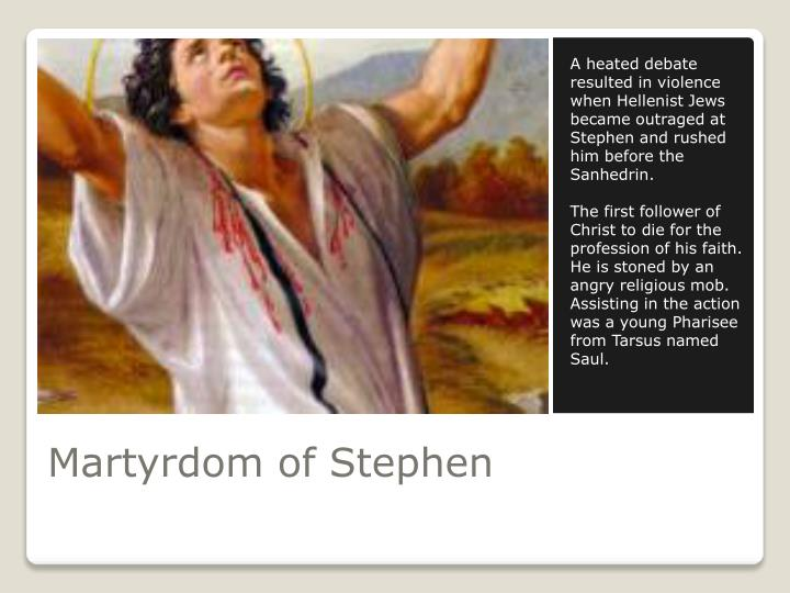 A heated debate resulted in violence when Hellenist Jews became outraged at Stephen and rushed him before the Sanhedrin.