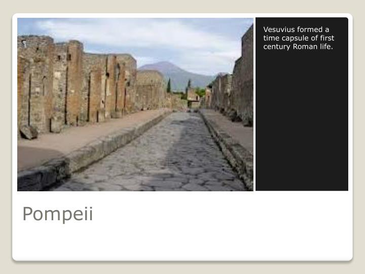 Vesuvius formed a time capsule of first century Roman life.