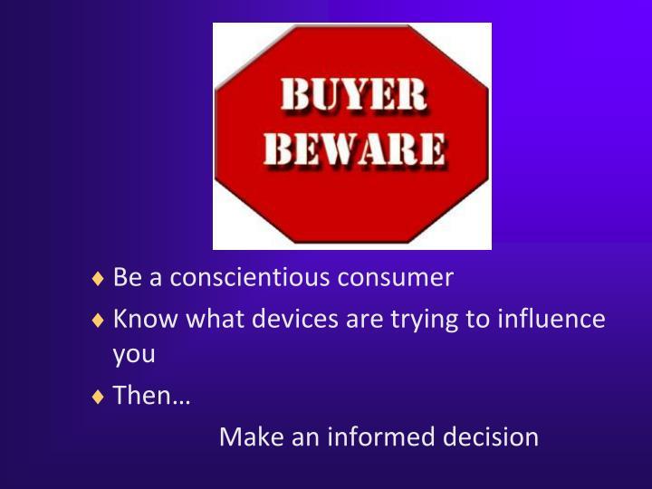 Be a conscientious consumer