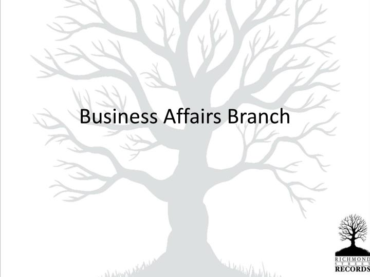 Business Affairs Branch