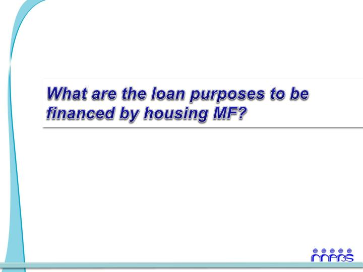 What are the loan purposes to be financed by housing MF?