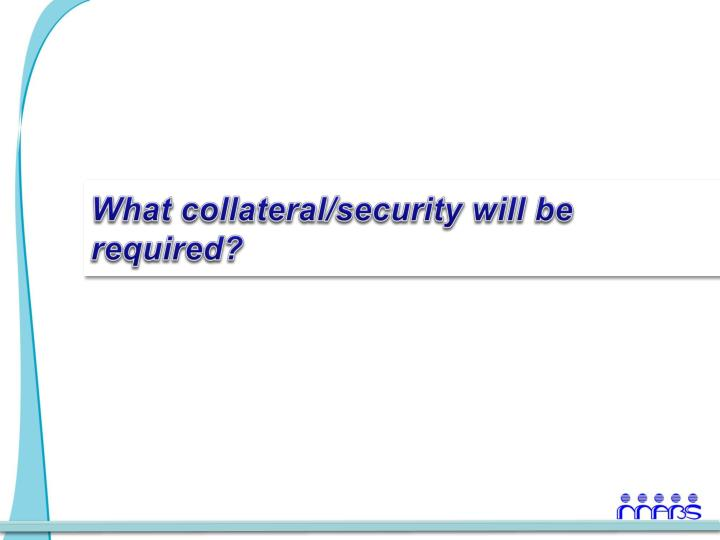 What collateral/security will be required?
