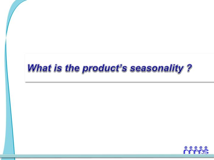 What is the product's seasonality ?