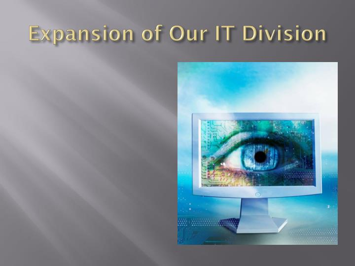 Expansion of Our IT Division