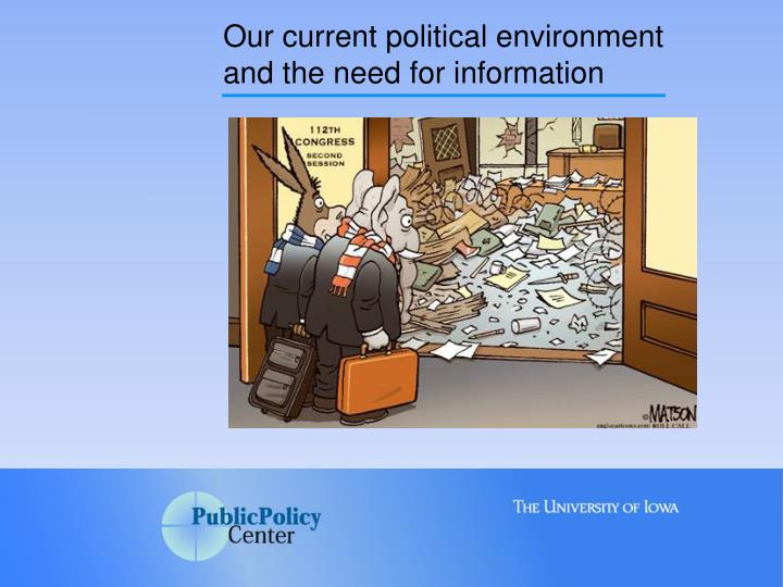 Our current political environment and the need for information
