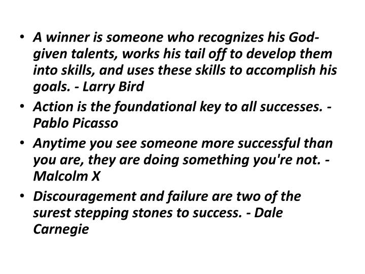 A winner is someone who recognizes his God-given talents, works his tail off to develop them into sk...