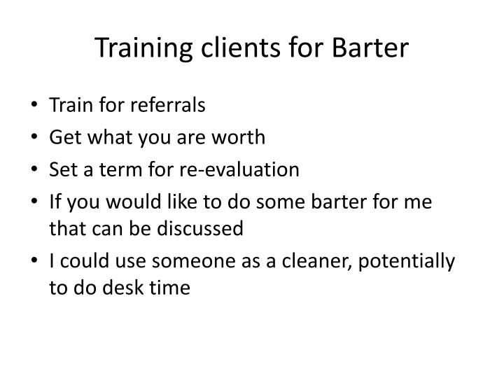 Training clients for Barter