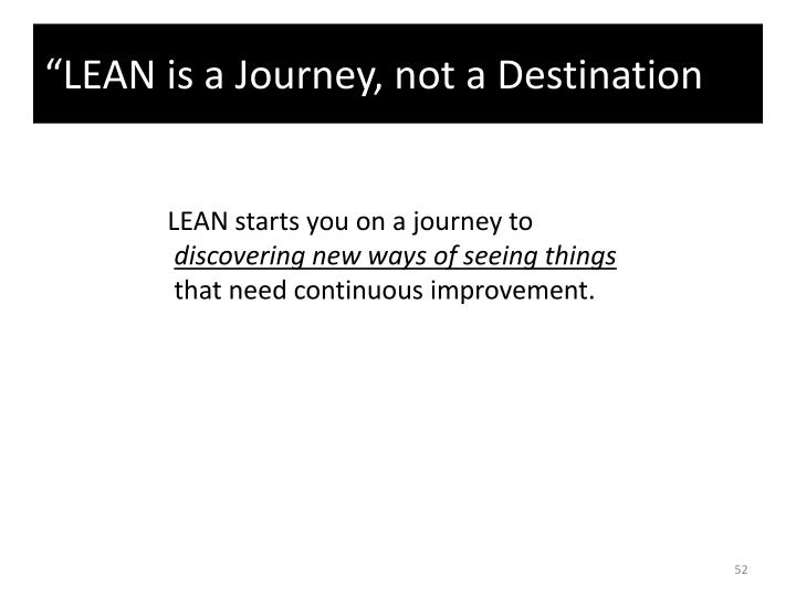 """LEAN is a Journey, not a Destination"