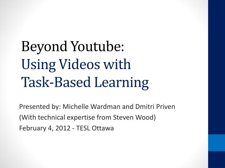 Beyond youtube using videos with task based learning