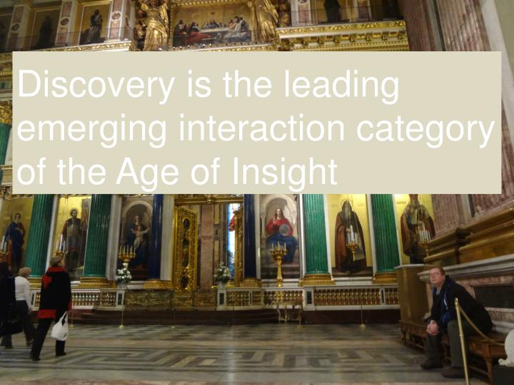 Discovery is the leading emerging interaction category of the Age of Insight