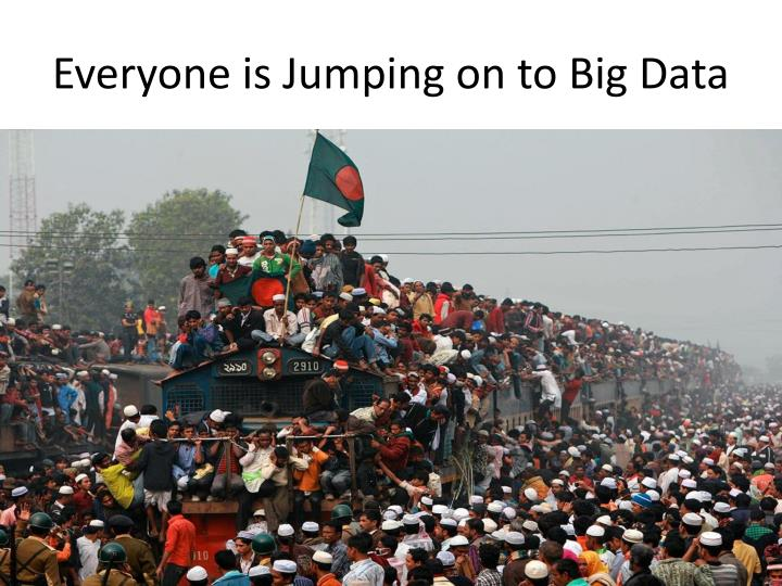 Everyone is Jumping on to Big Data