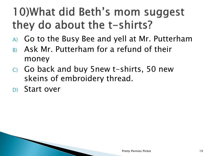 10)What did Beth's mom suggest they do about the t-shirts?