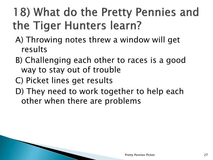 18) What do the Pretty Pennies and the Tiger Hunters learn?