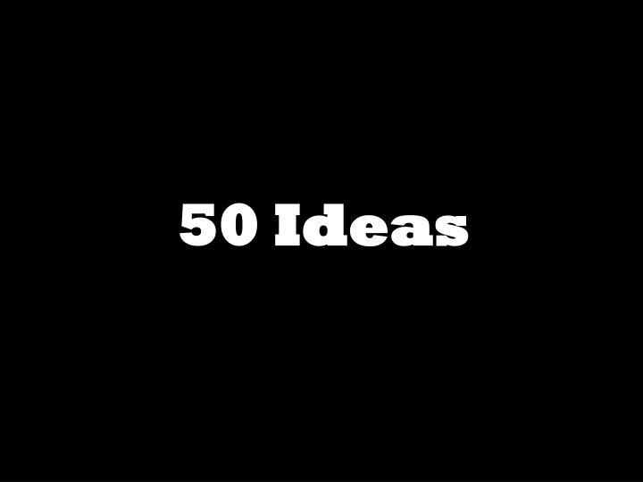 50 Ideas