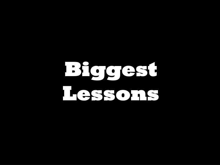 Biggest Lessons