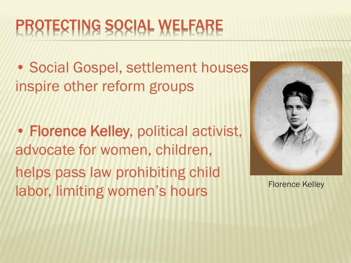 • Social Gospel, settlement houses inspire other reform