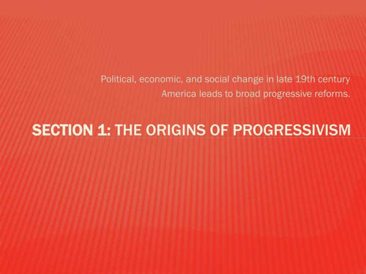 Section 1 the origins of progressivism