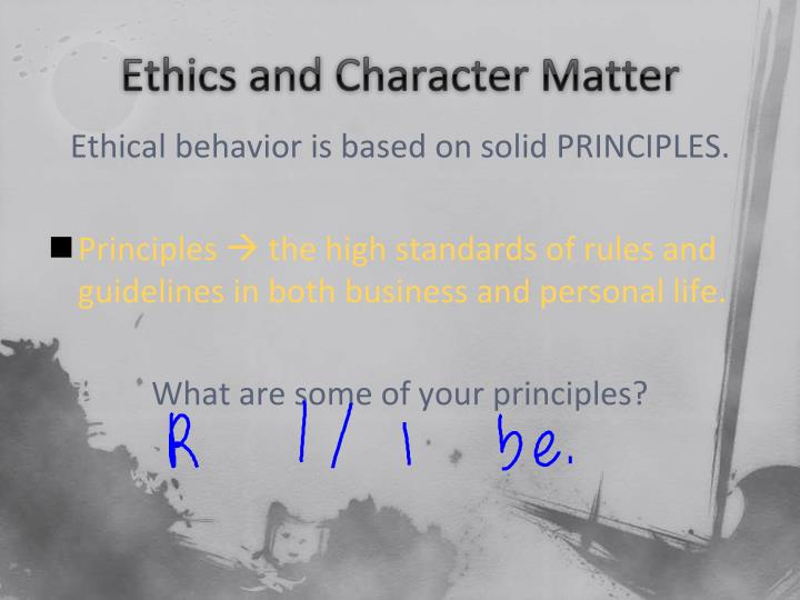 Ethics and Character Matter