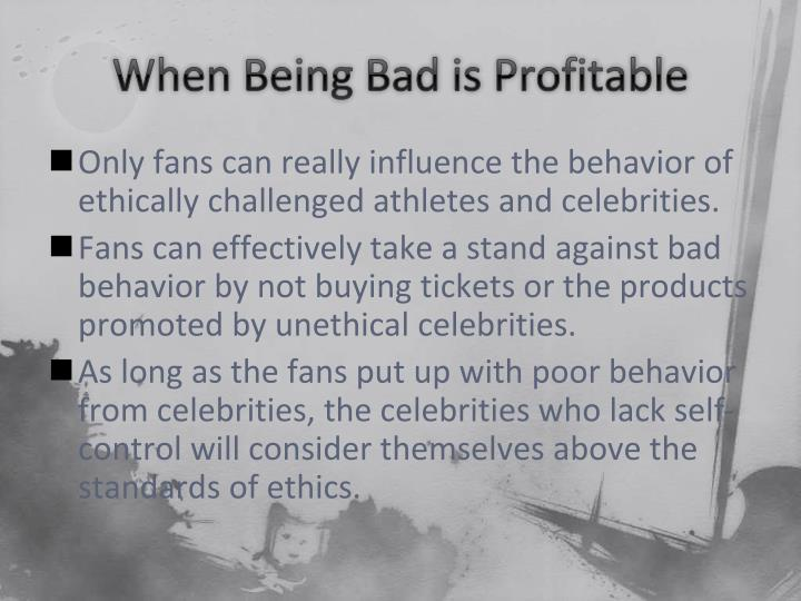 When Being Bad is Profitable
