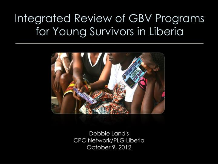 Integrated review of gbv programs for young survivors in liberia