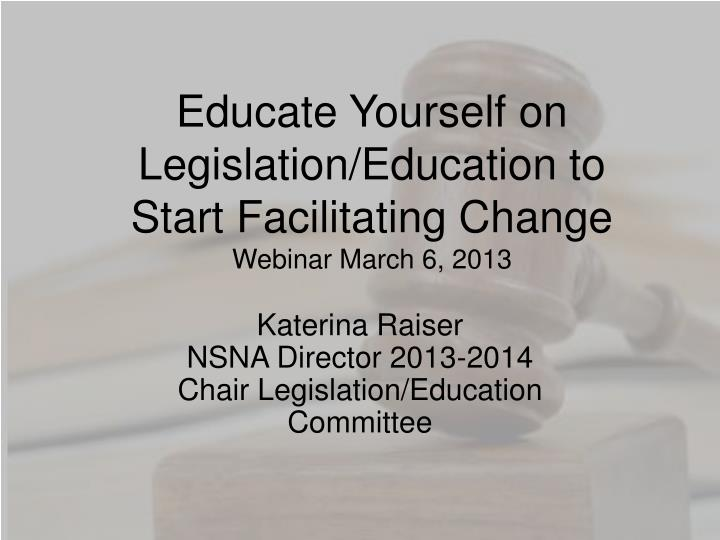Educate yourself on legislation education to start facilitating change webinar march 6 2013