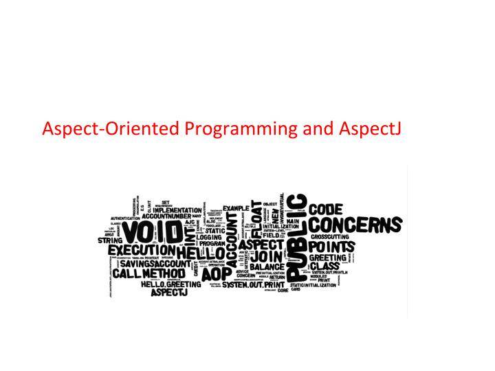 Aspect oriented programming and aspectj