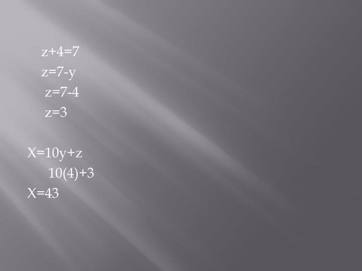 z+4=7