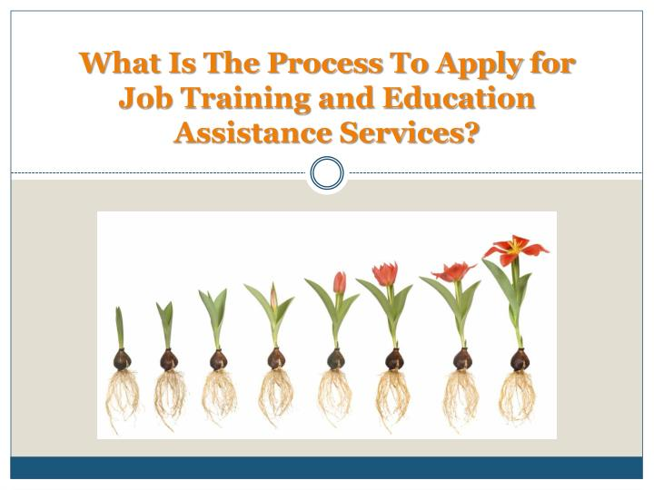 What Is The Process To Apply for Job Training and Education Assistance Services?