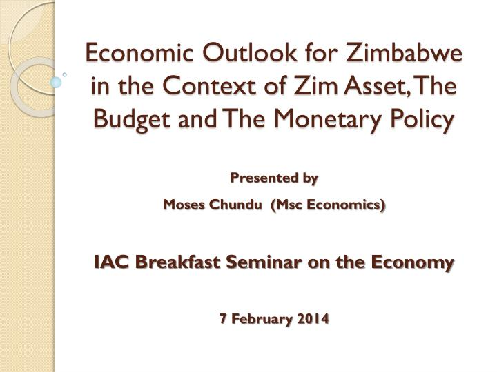 Economic outlook for zimbabwe in the context of zim asset the budget and the monetary policy