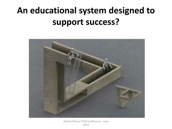 An educational system designed to support success?