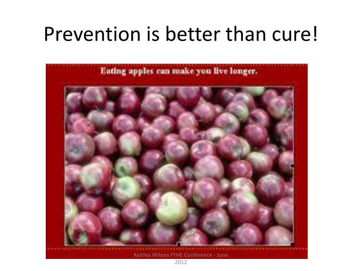 Prevention is better than cure!
