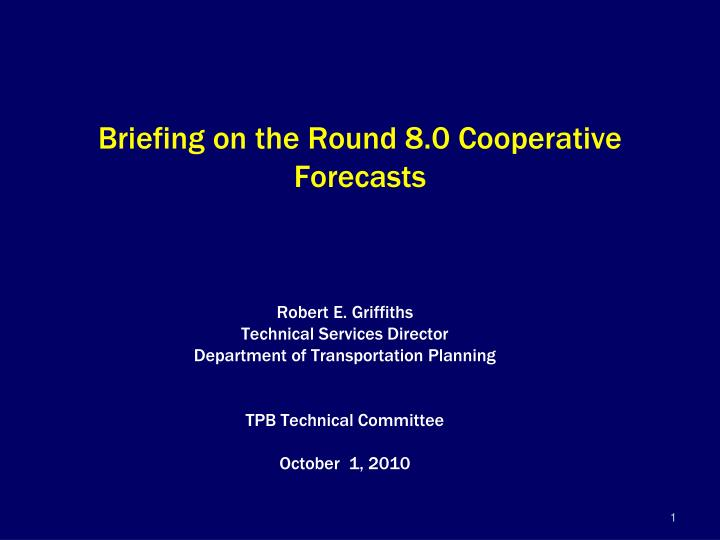 Briefing on the round 8 0 cooperative forecasts