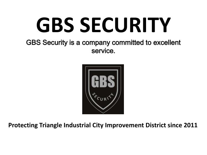 Gbs security gbs security is a company committed to excellent service