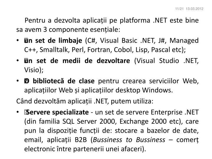 Pentru a dezvolta aplicații pe platforma .NET este bine sa avem 3