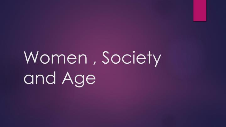 Women , Society  and Age