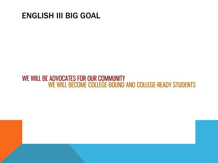 English III Big goal