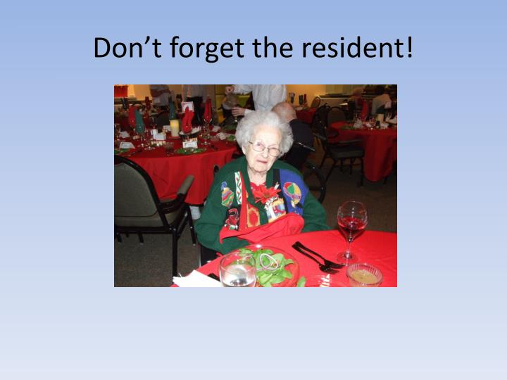 Don't forget the resident!