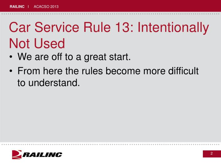 Car service rule 13 intentionally not used