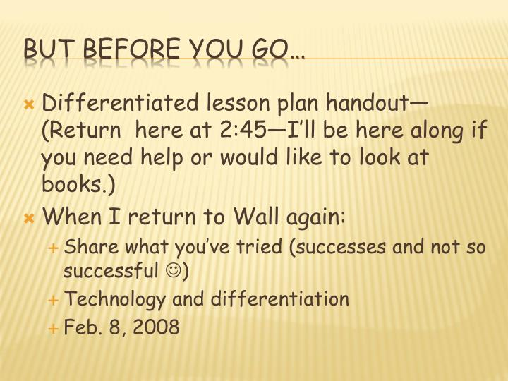 Differentiated lesson plan handout—(Return  here at 2:45—I'll be here along if you need help or would like to look at books.)