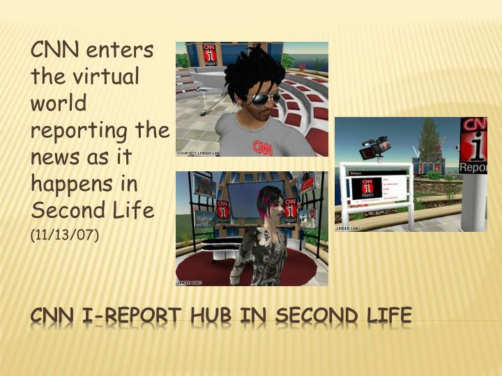 CNN enters the virtual world reporting the news as it happens in Second Life